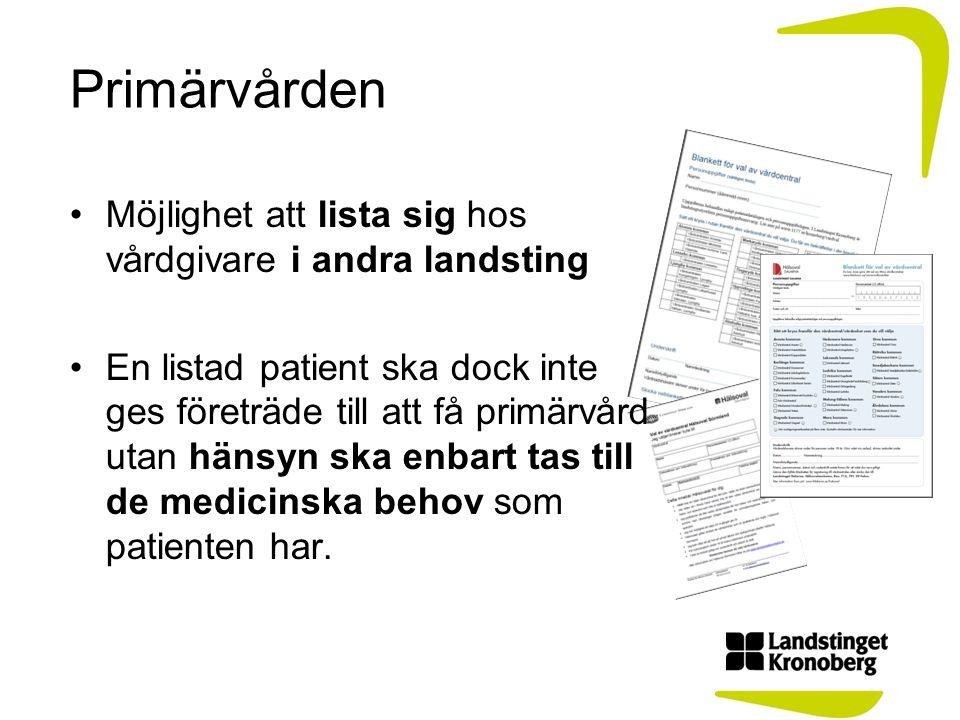 Primärvården Möjlighet att lista sig hos vårdgivare i andra landsting En listad patient ska dock inte ges företräde till att få primärvård utan hänsyn