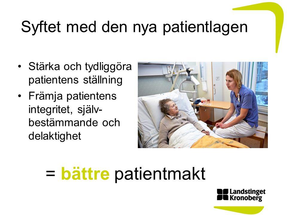 Syftet med den nya patientlagen Stärka och tydliggöra patientens ställning Främja patientens integritet, själv- bestämmande och delaktighet = bättre p