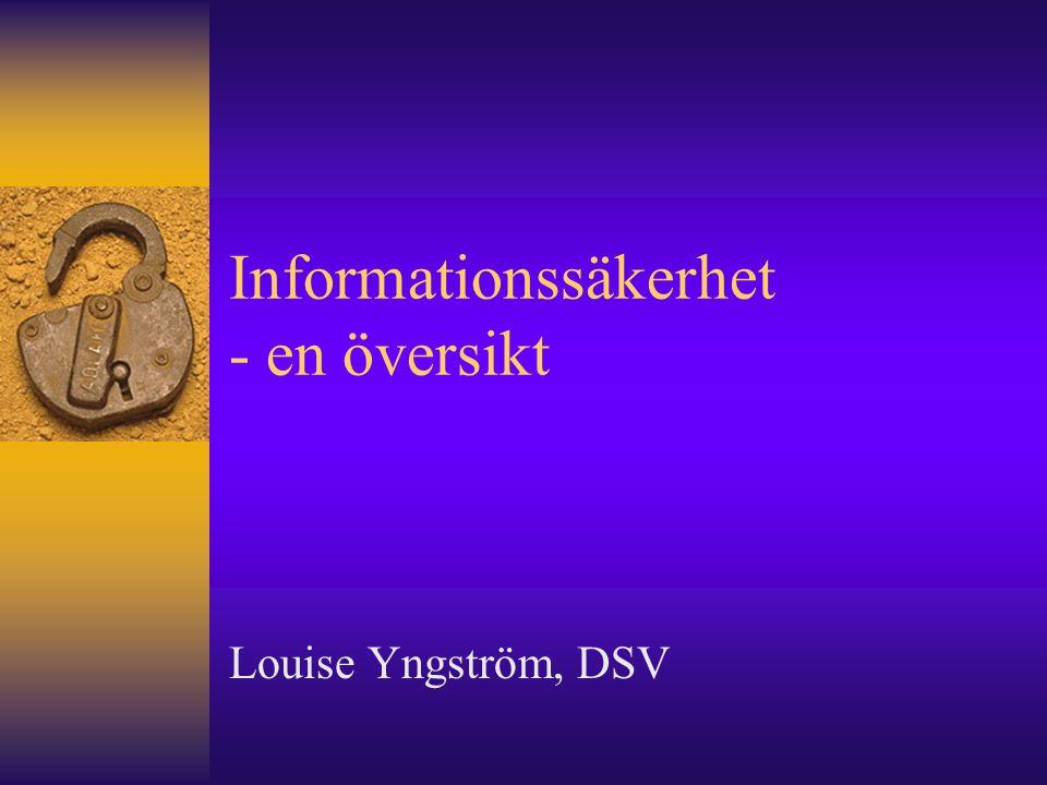 Informationssäkerhet - en översikt Louise Yngström, DSV