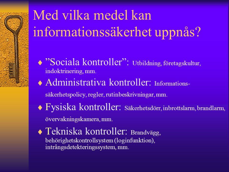 """Med vilka medel kan informationssäkerhet uppnås?  """"Sociala kontroller"""": Utbildning, företagskultur, indoktrinering, mm.  Administrativa kontroller:"""