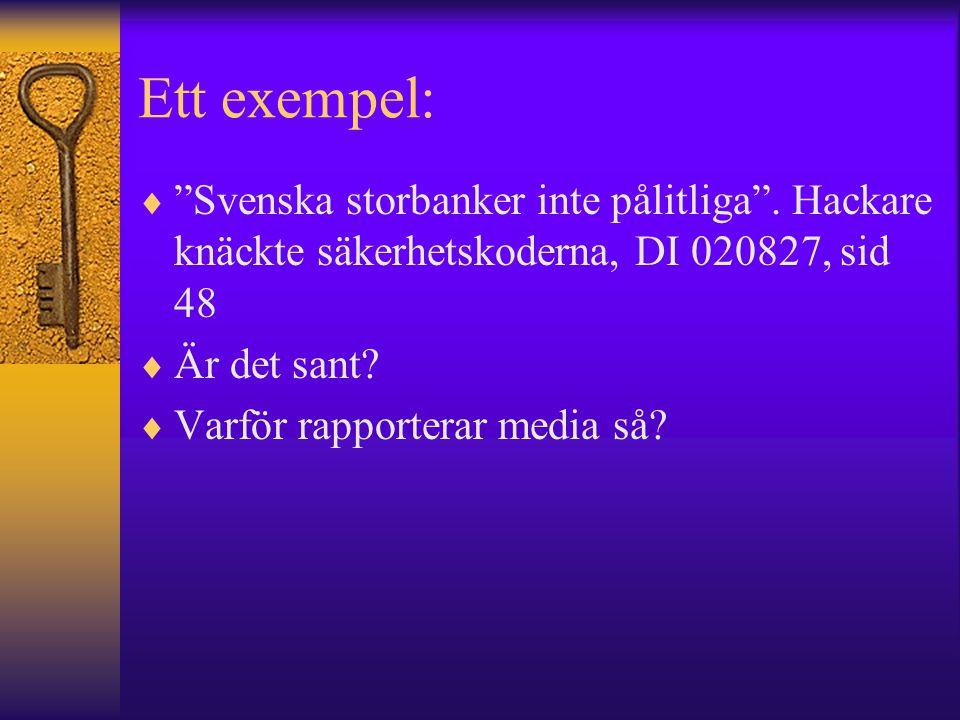 """Ett exempel:  """"Svenska storbanker inte pålitliga"""". Hackare knäckte säkerhetskoderna, DI 020827, sid 48  Är det sant?  Varför rapporterar media så?"""