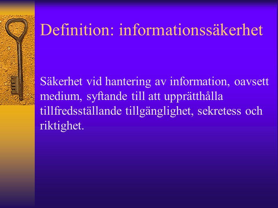 Definition: informationssäkerhet Säkerhet vid hantering av information, oavsett medium, syftande till att upprätthålla tillfredsställande tillgängligh