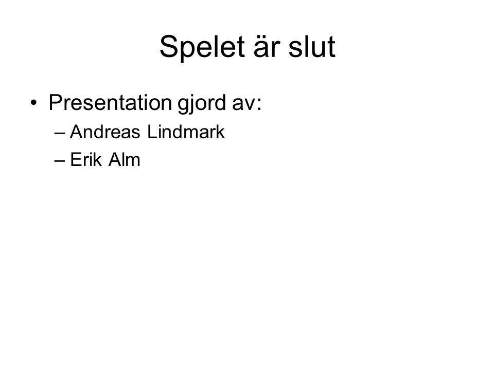 Spelet är slut Presentation gjord av: –Andreas Lindmark –Erik Alm