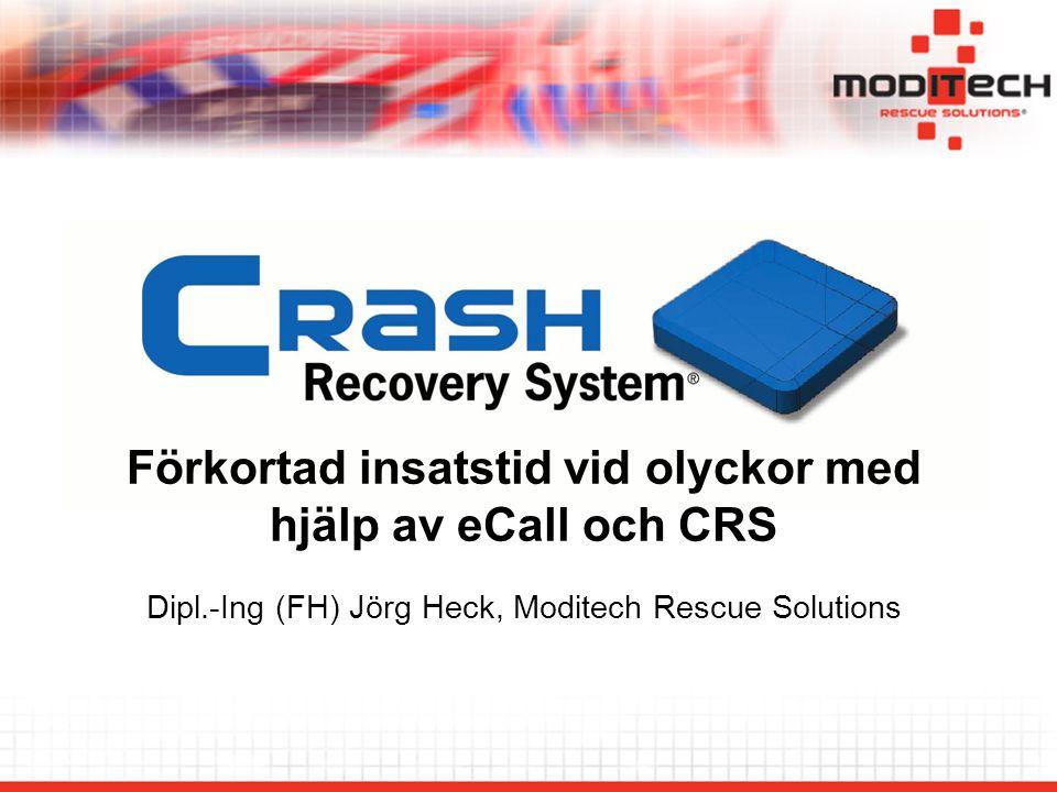 Förkortad insatstid vid olyckor med hjälp av eCall och CRS Dipl.-Ing (FH) Jörg Heck, Moditech Rescue Solutions