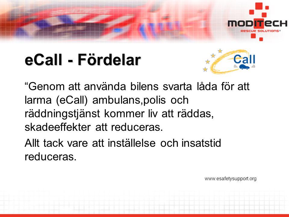eCall - Fördelar Genom att använda bilens svarta låda för att larma (eCall) ambulans,polis och räddningstjänst kommer liv att räddas, skadeeffekter att reduceras.