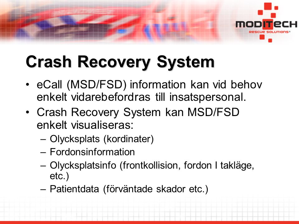 Crash Recovery System eCall (MSD/FSD) information kan vid behov enkelt vidarebefordras till insatspersonal.