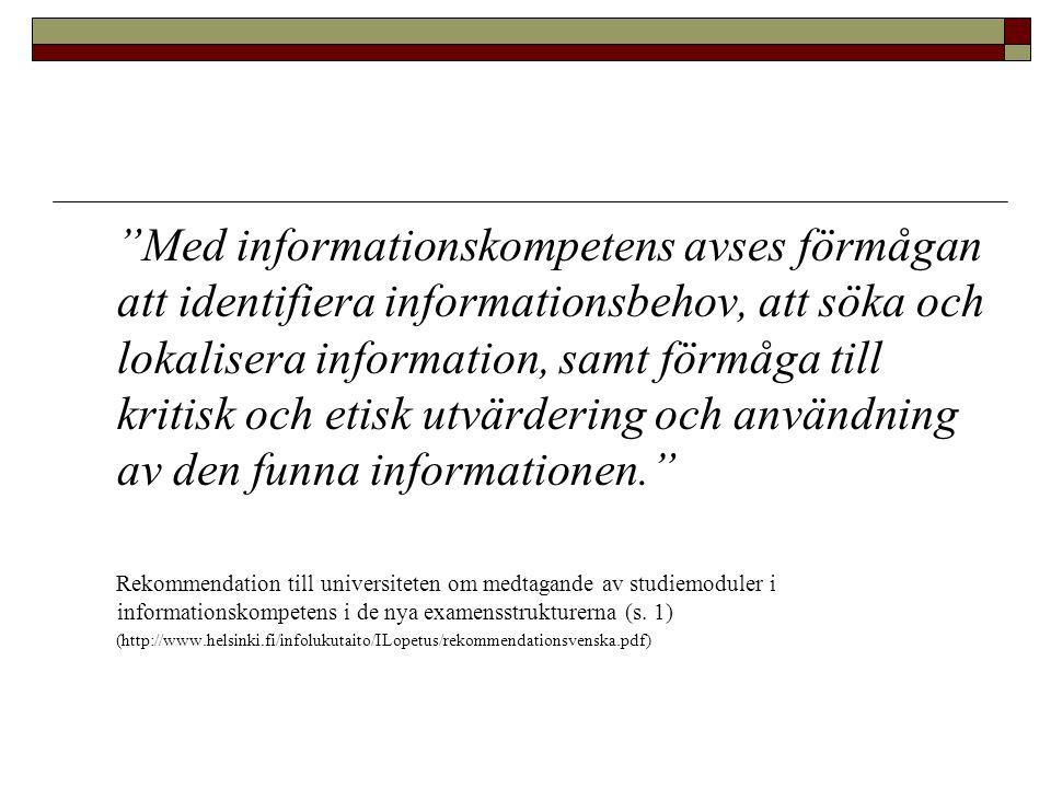 """""""Med informationskompetens avses förmågan att identifiera informationsbehov, att söka och lokalisera information, samt förmåga till kritisk och etisk"""