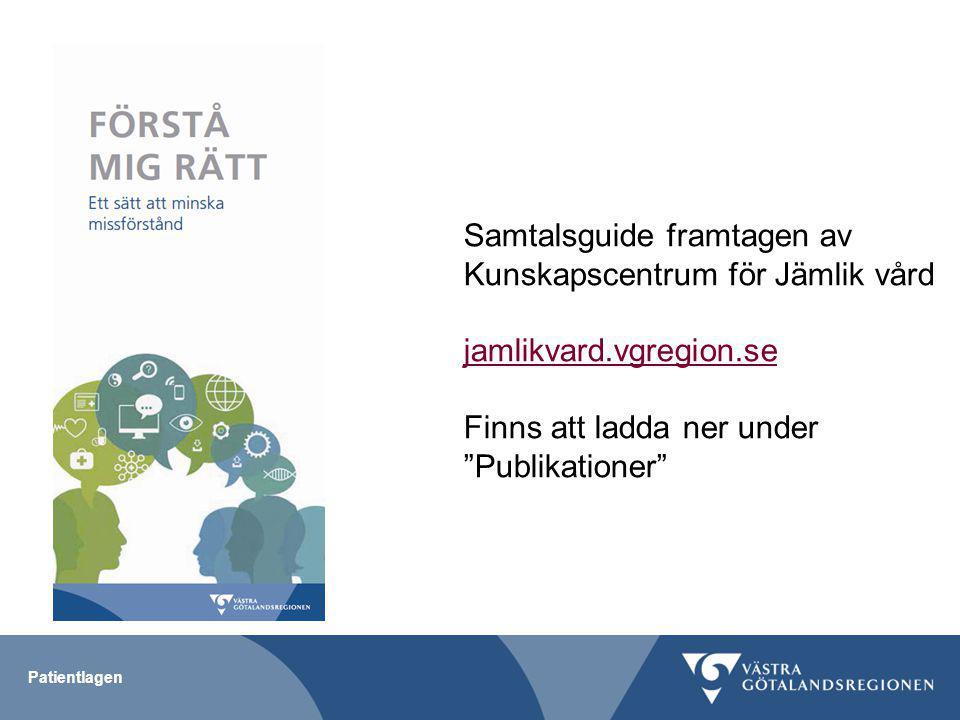 Patientlagen Samtalsguide framtagen av Kunskapscentrum för Jämlik vård jamlikvard.vgregion.se Finns att ladda ner under Publikationer