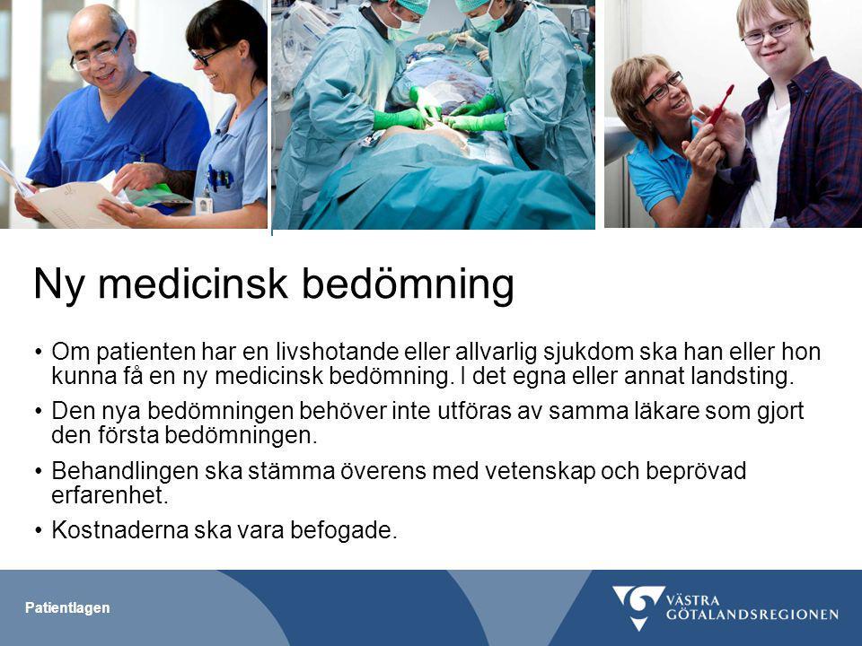 Patientlagen Ny medicinsk bedömning Om patienten har en livshotande eller allvarlig sjukdom ska han eller hon kunna få en ny medicinsk bedömning.