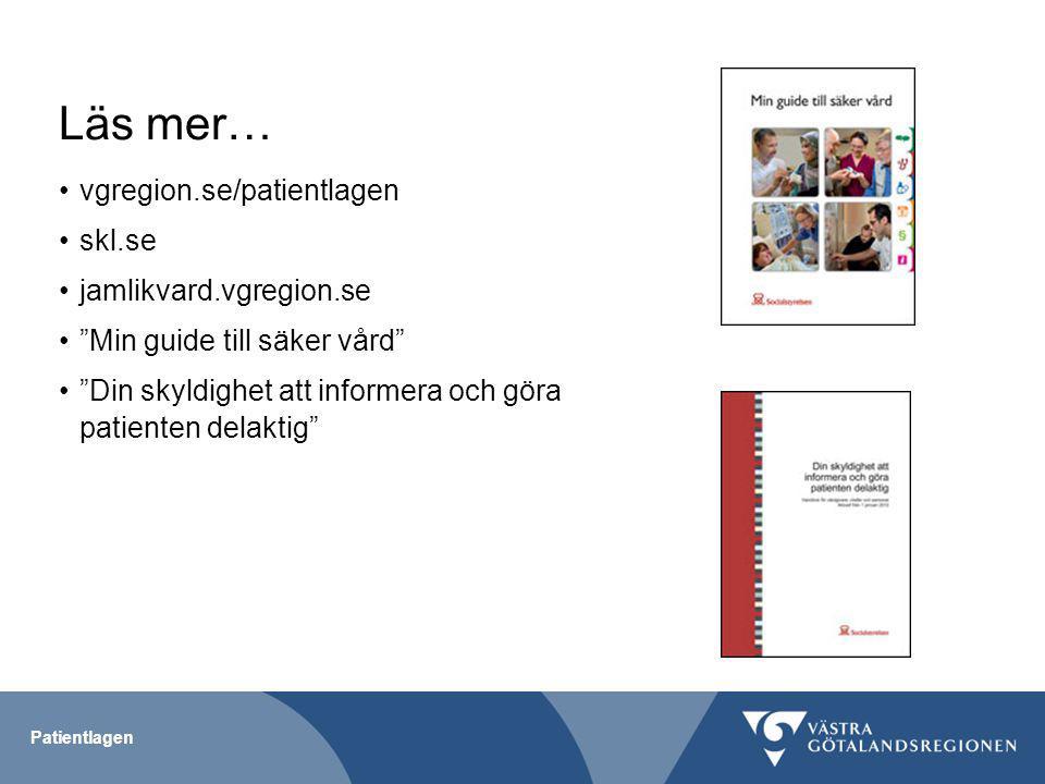 """Patientlagen Läs mer… vgregion.se/patientlagen skl.se jamlikvard.vgregion.se """"Min guide till säker vård"""" """"Din skyldighet att informera och göra patien"""