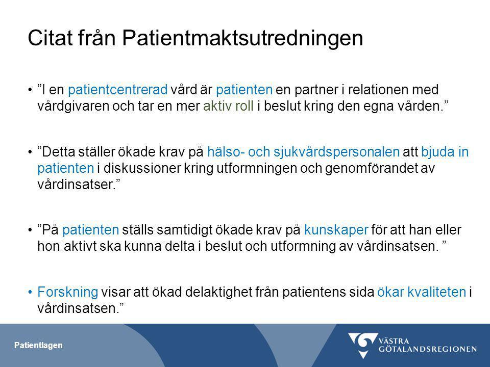 Patientlagen Lagens syfte Stärka och främja patientens ställning Främja patientens integritet, självbestämmande och delaktighet Patienten som partner och medskapare som tar en aktiv roll i vården.