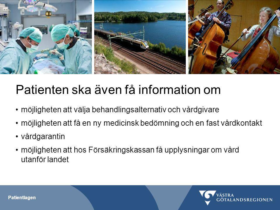 Patientlagen Patienten ska även få information om möjligheten att välja behandlingsalternativ och vårdgivare möjligheten att få en ny medicinsk bedömning och en fast vårdkontakt vårdgarantin möjligheten att hos Försäkringskassan få upplysningar om vård utanför landet
