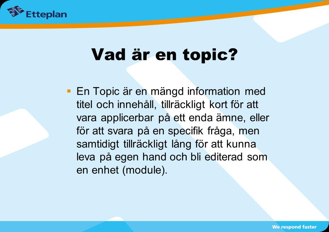  En Topic är en mängd information med titel och innehåll, tillräckligt kort för att vara applicerbar på ett enda ämne, eller för att svara på en spec
