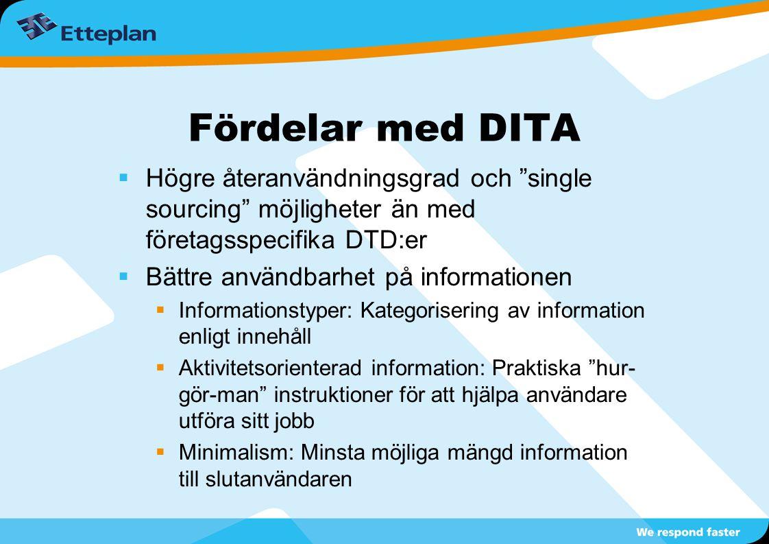 """Fördelar med DITA  Högre återanvändningsgrad och """"single sourcing"""" möjligheter än med företagsspecifika DTD:er  Bättre användbarhet på informationen"""