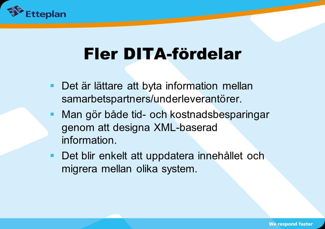 Fler DITA-fördelar  Det är lättare att byta information mellan samarbetspartners/underleverantörer.  Man gör både tid- och kostnadsbesparingar genom