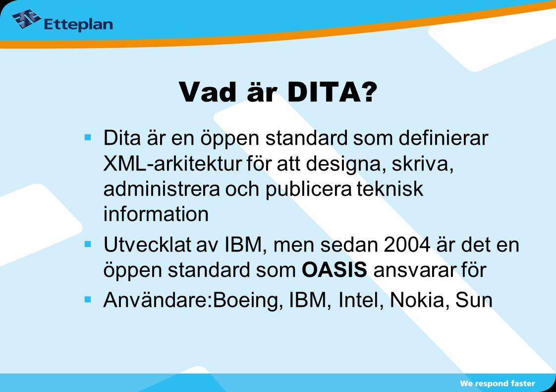 Vad är DITA?  Dita är en öppen standard som definierar XML-arkitektur för att designa, skriva, administrera och publicera teknisk information  Utvec