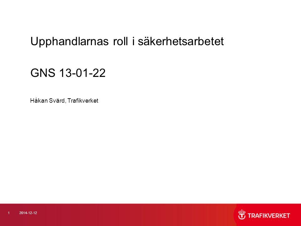 12014-12-12 Upphandlarnas roll i säkerhetsarbetet GNS 13-01-22 Håkan Svärd, Trafikverket