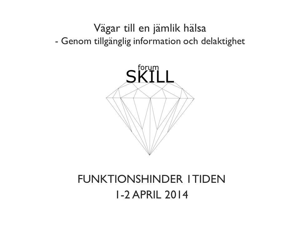 Vägar till en jämlik hälsa - Genom tillgänglig information och delaktighet FUNKTIONSHINDER I TIDEN 1-2 APRIL 2014