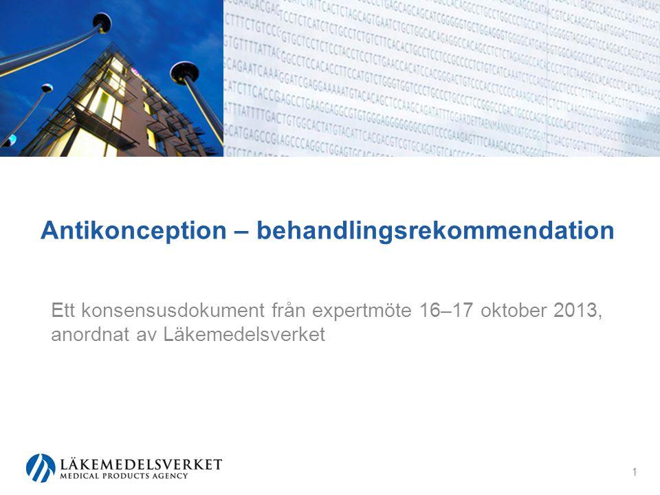 Antikonception – behandlingsrekommendation Ett konsensusdokument från expertmöte 16–17 oktober 2013, anordnat av Läkemedelsverket 1