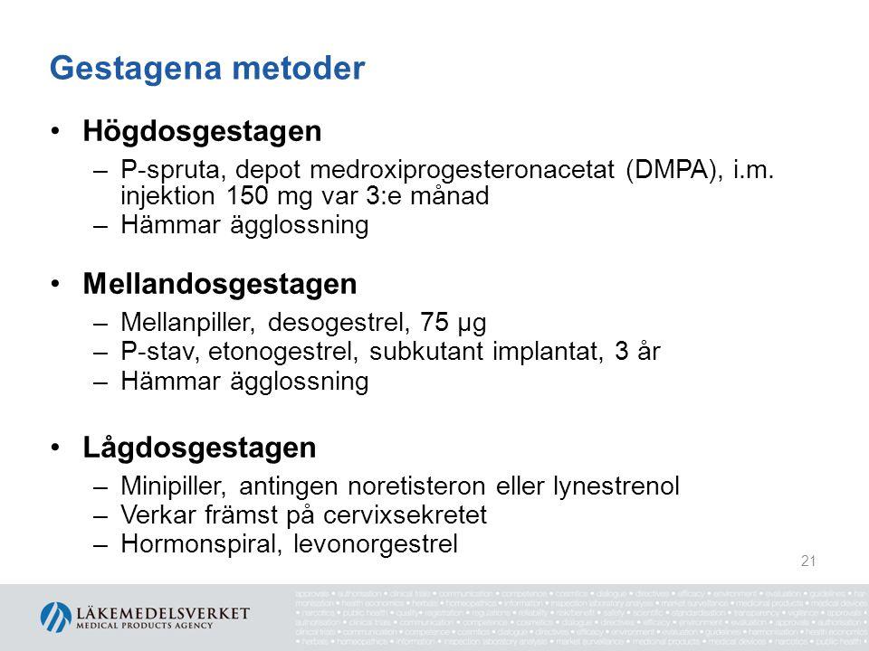 Gestagena metoder Högdosgestagen –P-spruta, depot medroxiprogesteronacetat (DMPA), i.m. injektion 150 mg var 3:e månad –Hämmar ägglossning Mellandosge