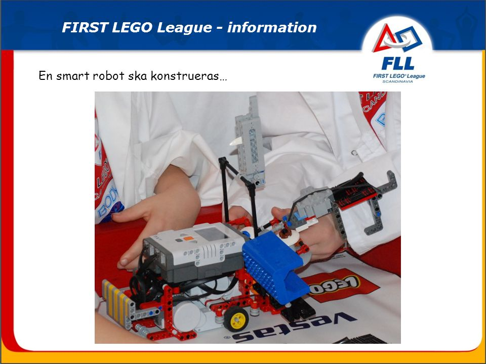 En smart robot ska konstrueras… FIRST LEGO League - information