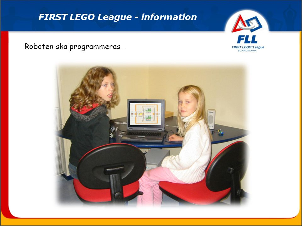 Roboten ska programmeras… FIRST LEGO League - information