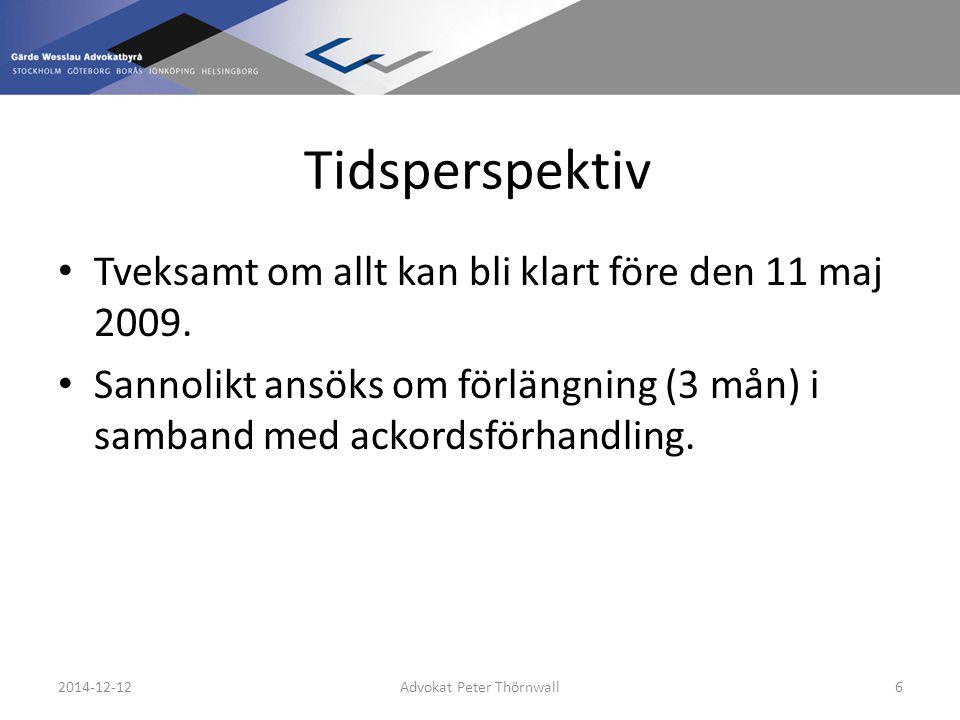 Tidsperspektiv Tveksamt om allt kan bli klart före den 11 maj 2009.
