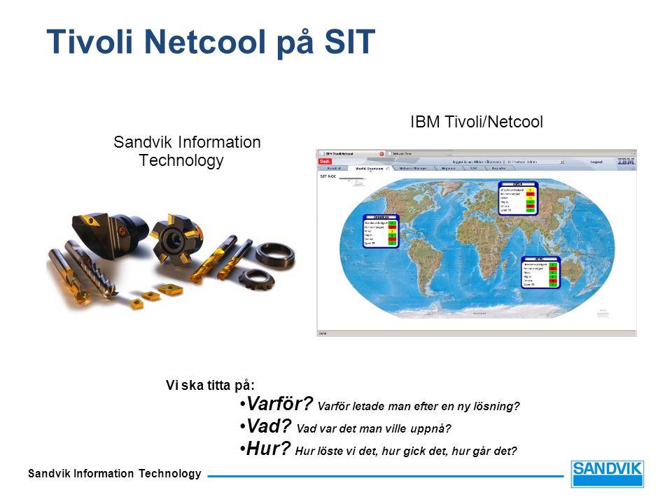 Sandvik Information Technology Tivoli Netcool på SIT Sandvik Information Technology Varför? Varför letade man efter en ny lösning? Vad? Vad var det ma