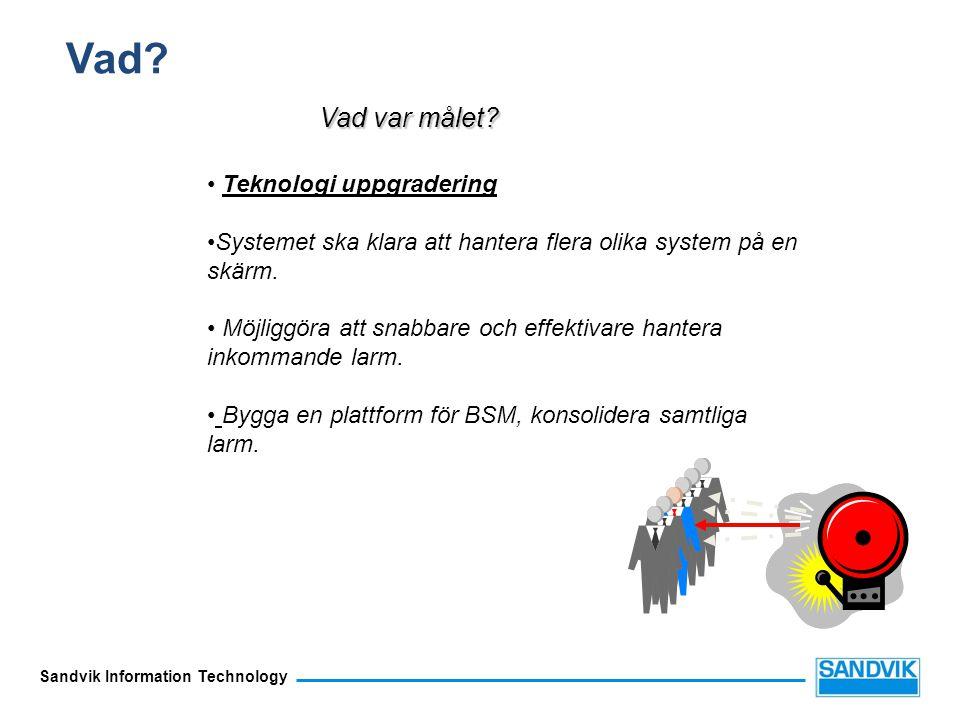 Sandvik Information Technology Vad? Teknologi uppgradering Systemet ska klara att hantera flera olika system på en skärm. Möjliggöra att snabbare och