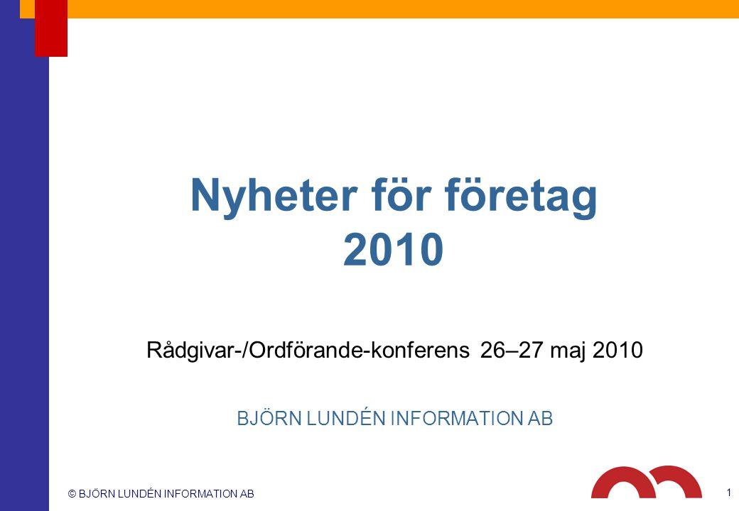 © BJÖRN LUNDÉN INFORMATION AB 1 Nyheter för företag 2010 Rådgivar-/Ordförande-konferens 26–27 maj 2010 BJÖRN LUNDÉN INFORMATION AB