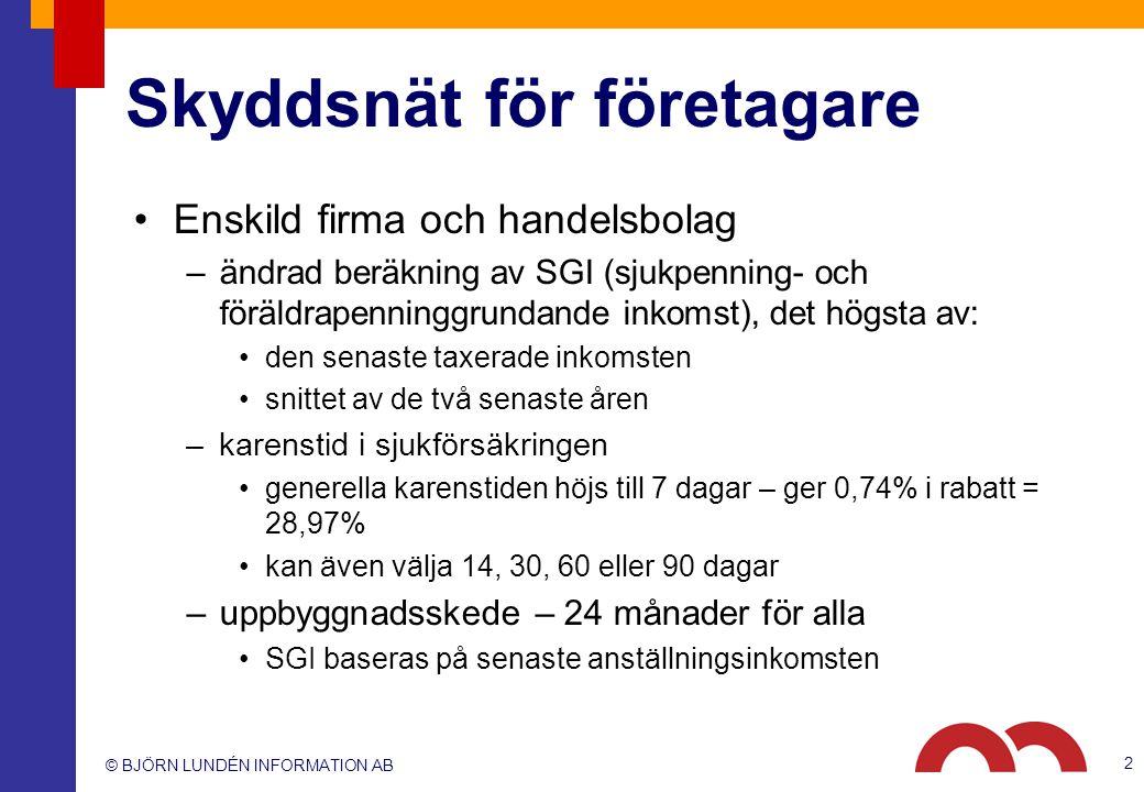 © BJÖRN LUNDÉN INFORMATION AB Skyddsnät för företagare Enskild firma och handelsbolag –ändrad beräkning av SGI (sjukpenning- och föräldrapenninggrunda