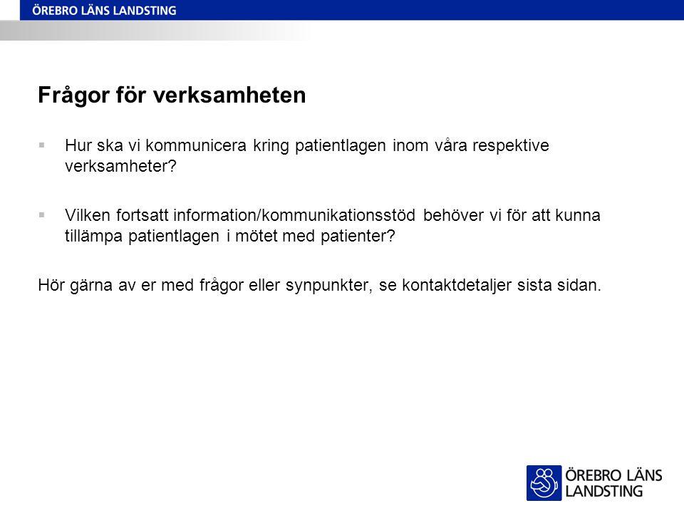 Frågor för verksamheten  Hur ska vi kommunicera kring patientlagen inom våra respektive verksamheter?  Vilken fortsatt information/kommunikationsstö