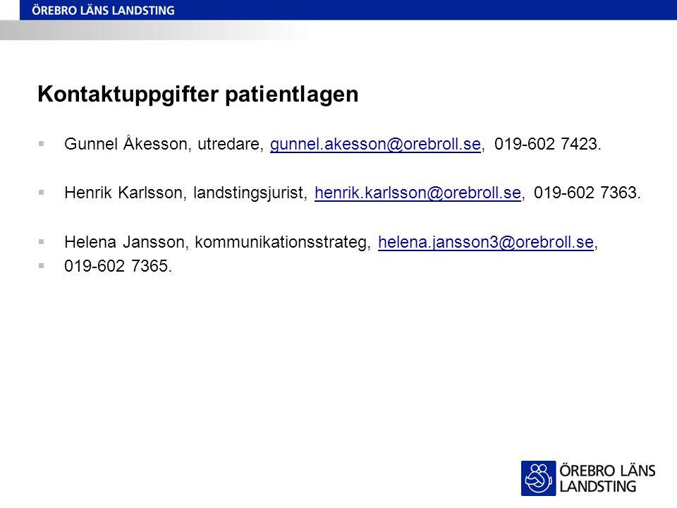 Kontaktuppgifter patientlagen  Gunnel Åkesson, utredare, gunnel.akesson@orebroll.se, 019-602 7423.gunnel.akesson@orebroll.se  Henrik Karlsson, lands