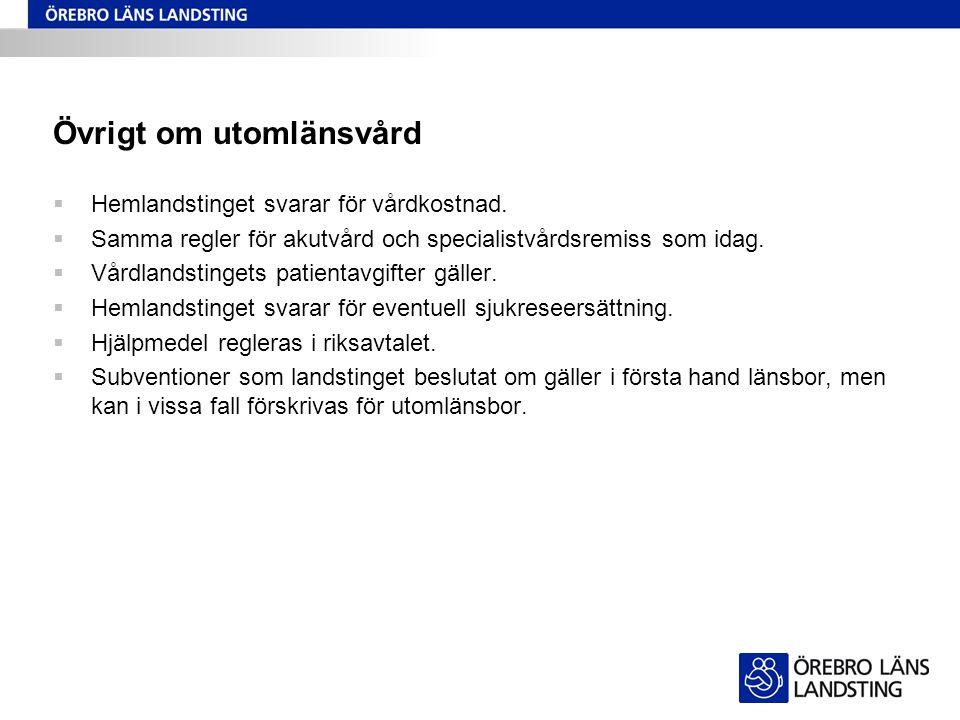 Övrigt om utomlänsvård  Hemlandstinget svarar för vårdkostnad.  Samma regler för akutvård och specialistvårdsremiss som idag.  Vårdlandstingets pat