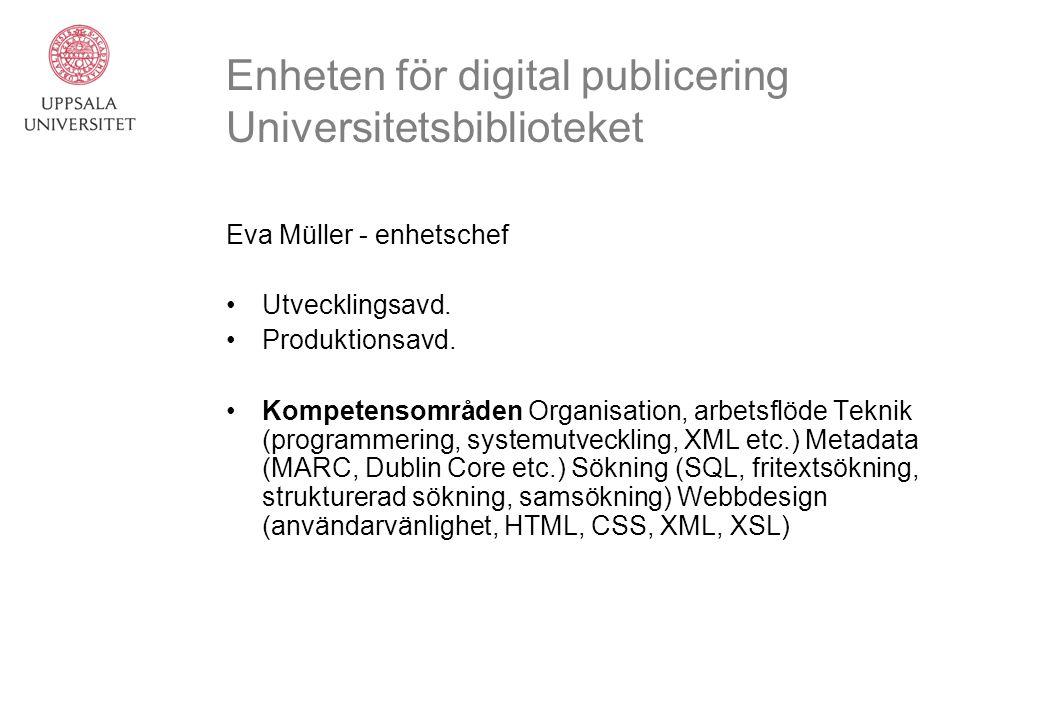 Enheten för digital publicering Universitetsbiblioteket Eva Müller - enhetschef Utvecklingsavd. Produktionsavd. Kompetensområden Organisation, arbetsf
