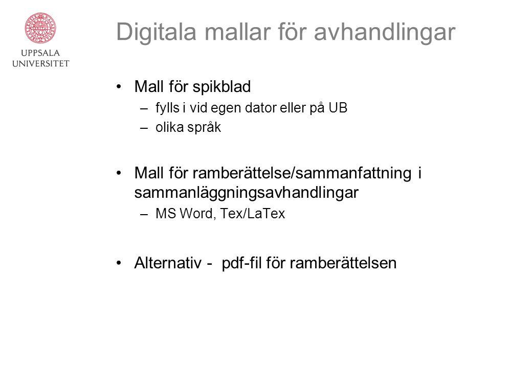 Digitala mallar för avhandlingar Mall för spikblad –fylls i vid egen dator eller på UB –olika språk Mall för ramberättelse/sammanfattning i sammanlägg