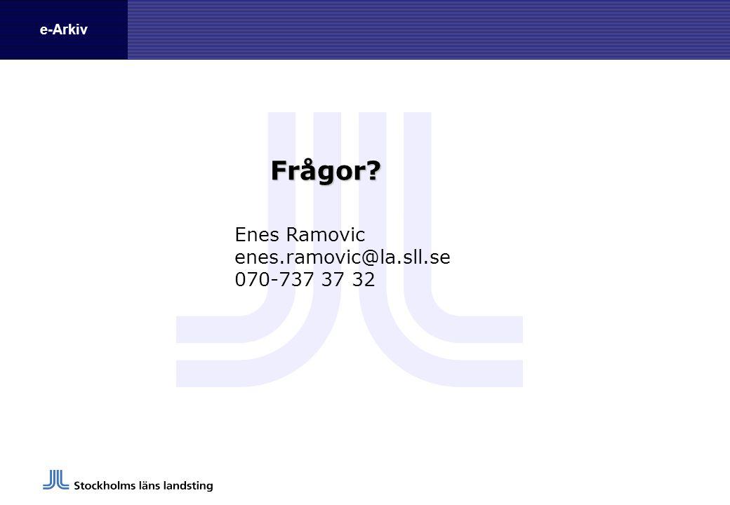e-Arkiv Enes Ramovic enes.ramovic@la.sll.se 070-737 37 32 Frågor?
