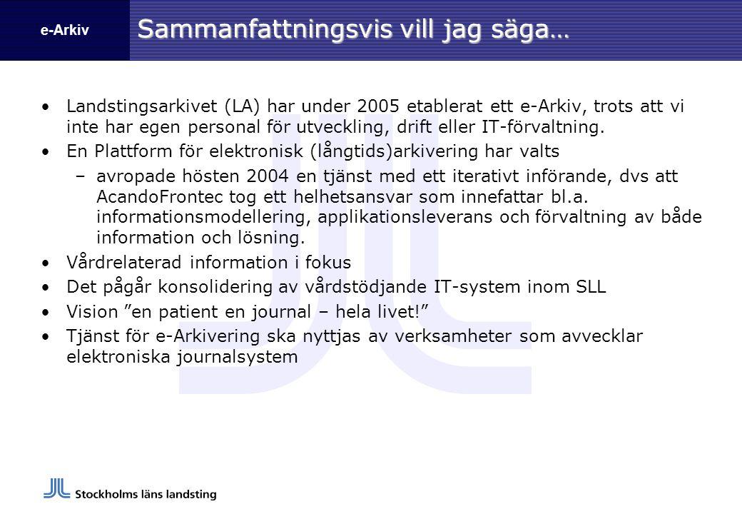 e-ArkivInförandeplan Etapp 1 2004 Avtal Etapp 2 2005 Införandeprojekt Etapp 3 2006 Integrationer Införandeprojekt - etablering (konfiguration) - konvertering av gamla leveranser - eventuella anpassningar Integrationer - integration med SLL gemensamma tjänster - hantera nya behov (webb, diarium…) Avtal -Avrop (Ramavtal för Informations- försörjning) -tjänstebeskrivning - SLA