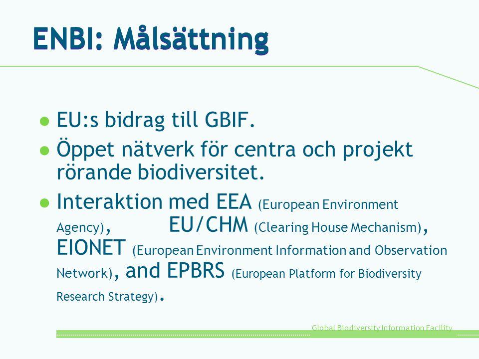 Global Biodiversity Information Facility ENBI: Målsättning l EU:s bidrag till GBIF. l Öppet nätverk för centra och projekt rörande biodiversitet. l In