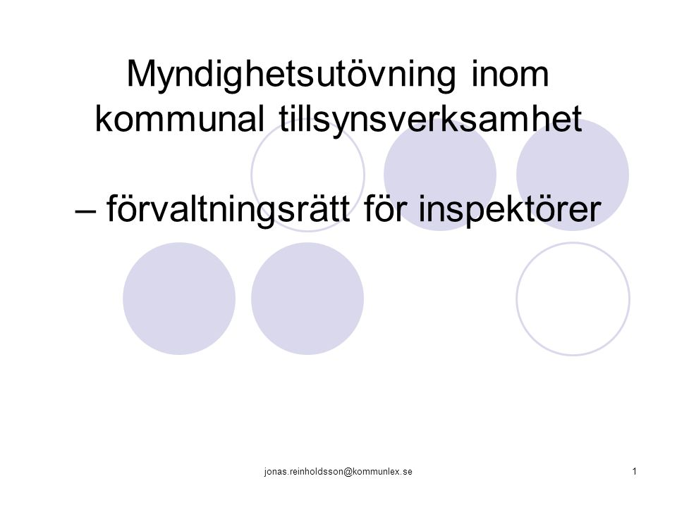 jonas.reinholdsson@kommunlex.se1 Myndighetsutövning inom kommunal tillsynsverksamhet – förvaltningsrätt för inspektörer