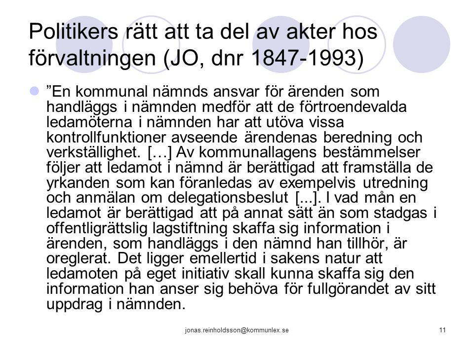 jonas.reinholdsson@kommunlex.se11 Politikers rätt att ta del av akter hos förvaltningen (JO, dnr 1847-1993) En kommunal nämnds ansvar för ärenden som handläggs i nämnden medför att de förtroendevalda ledamöterna i nämnden har att utöva vissa kontrollfunktioner avseende ärendenas beredning och verkställighet.