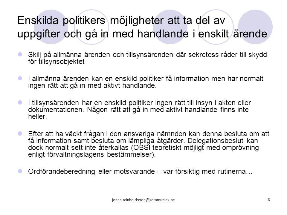 jonas.reinholdsson@kommunlex.se16 Enskilda politikers möjligheter att ta del av uppgifter och gå in med handlande i enskilt ärende Skilj på allmänna ä