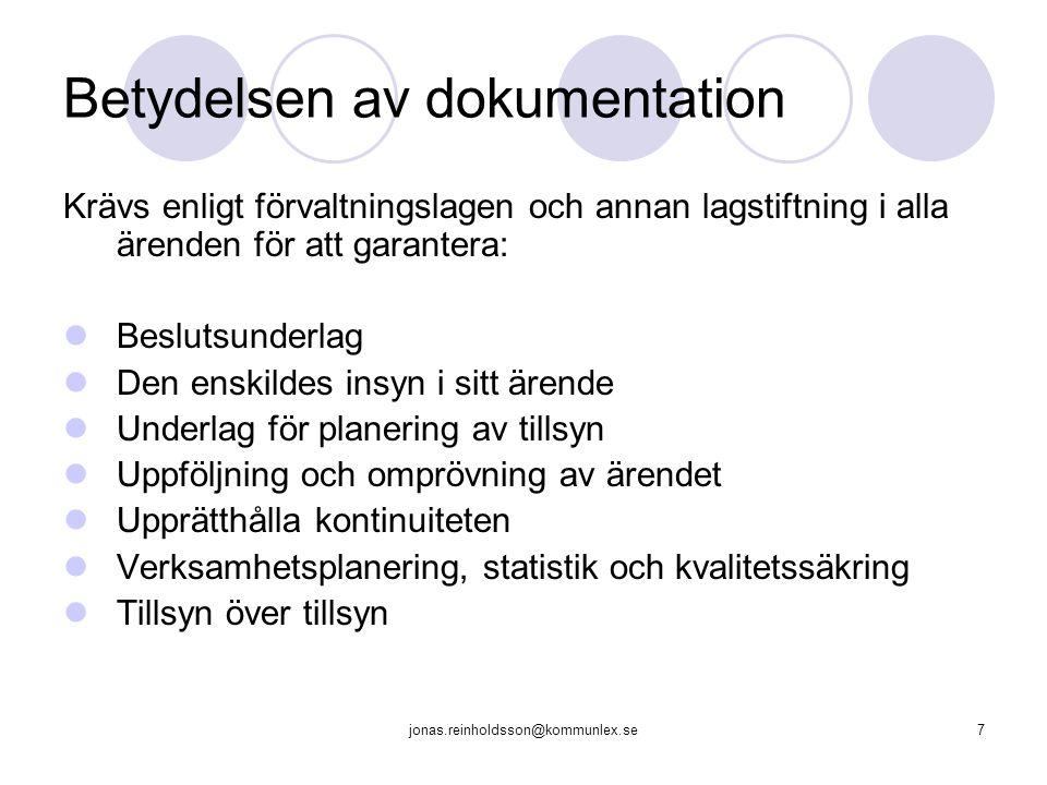 jonas.reinholdsson@kommunlex.se7 Betydelsen av dokumentation Krävs enligt förvaltningslagen och annan lagstiftning i alla ärenden för att garantera: B