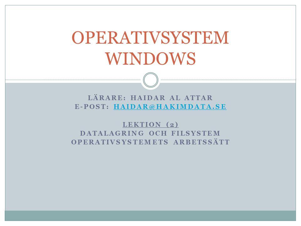 LÄRARE: HAIDAR AL ATTAR E-POST: HAIDAR@HAKIMDATA.SEHAIDAR@HAKIMDATA.SE LEKTION (2) DATALAGRING OCH FILSYSTEM OPERATIVSYSTEMETS ARBETSSÄTT OPERATIVSYST