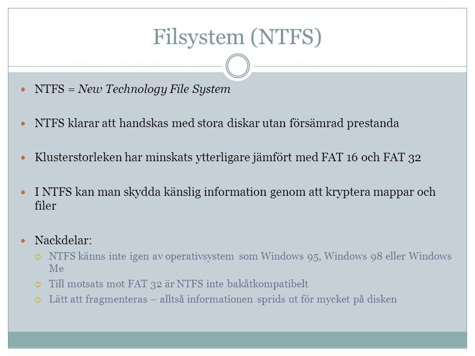 Filsystem (NTFS) NTFS = New Technology File System NTFS klarar att handskas med stora diskar utan försämrad prestanda Klusterstorleken har minskats yt