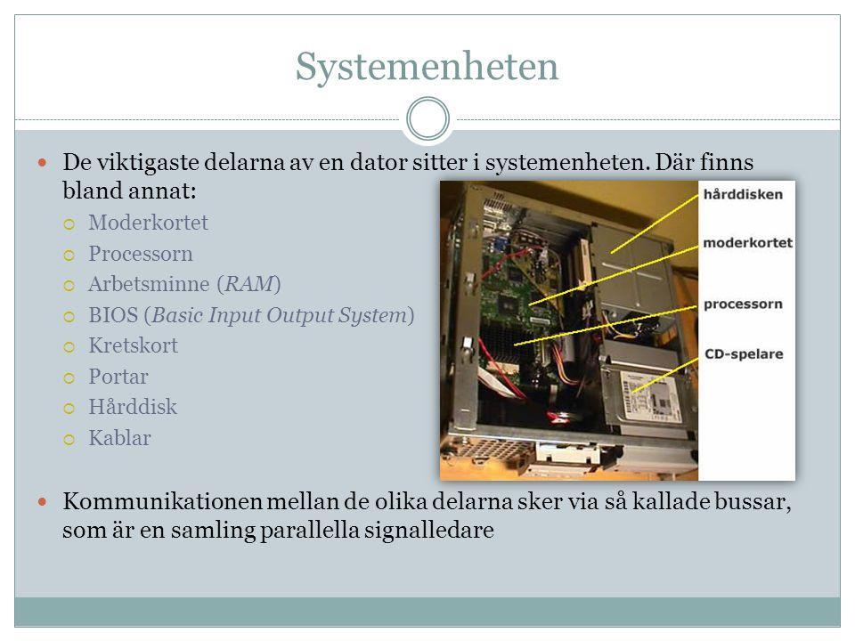 Systemenheten De viktigaste delarna av en dator sitter i systemenheten. Där finns bland annat:  Moderkortet  Processorn  Arbetsminne (RAM)  BIOS (