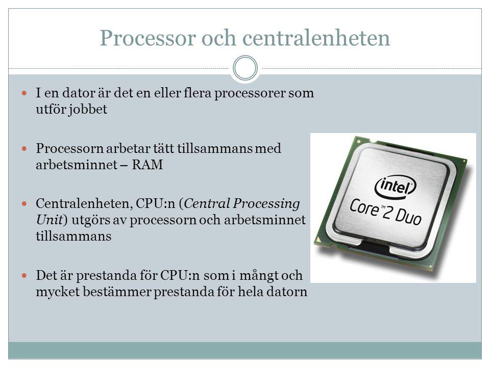 Processor och centralenheten I en dator är det en eller flera processorer som utför jobbet Processorn arbetar tätt tillsammans med arbetsminnet – RAM