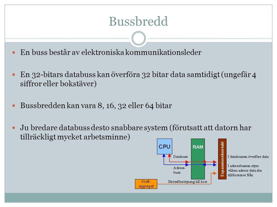 Bussbredd En buss består av elektroniska kommunikationsleder En 32-bitars databuss kan överföra 32 bitar data samtidigt (ungefär 4 siffror eller bokst