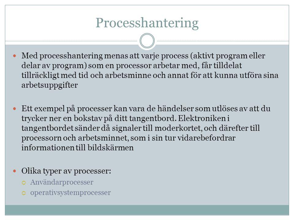 Processhantering Med processhantering menas att varje process (aktivt program eller delar av program) som en processor arbetar med, får tilldelat till