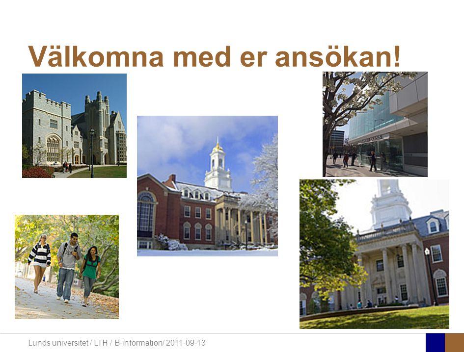 Lunds universitet / LTH / B-information/ 2011-09-13 Välkomna med er ansökan!